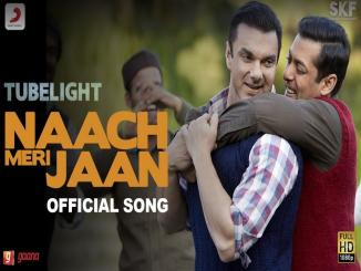 Salman Khan, Tubelight movie first song Nach Meri Jaan